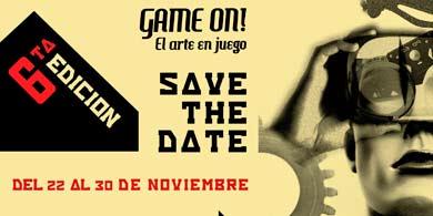 Llega la 6ta edición de Game On! El Arte en Juego